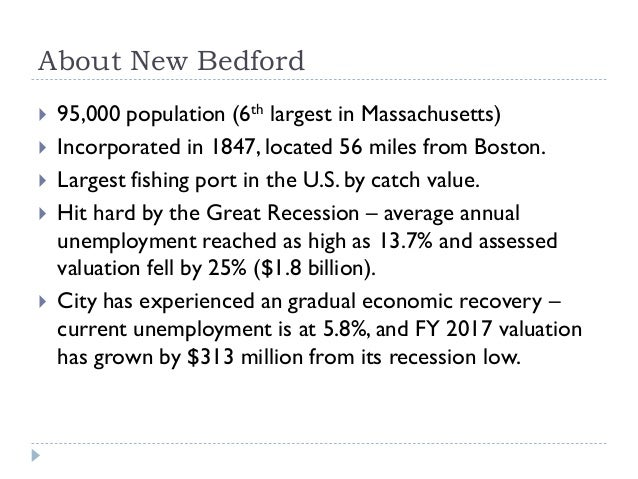 About New Bedford  95,000 population (6th largest in Massachusetts)  Incorporated in 1847, located 56 miles from Boston....