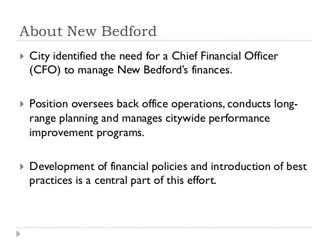 About New Bedford  City identified the need for a Chief Financial Officer (CFO) to manage New Bedford's finances.  Posit...