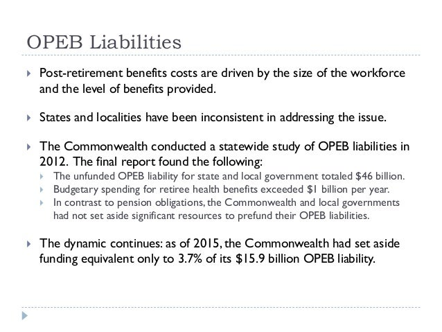 OPEB Liabilities  Post-retirement benefits costs are driven by the size of the workforce and the level of benefits provid...
