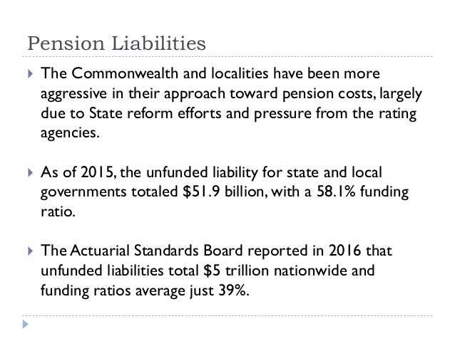 Pension Liabilities  The Commonwealth and localities have been more aggressive in their approach toward pension costs, la...