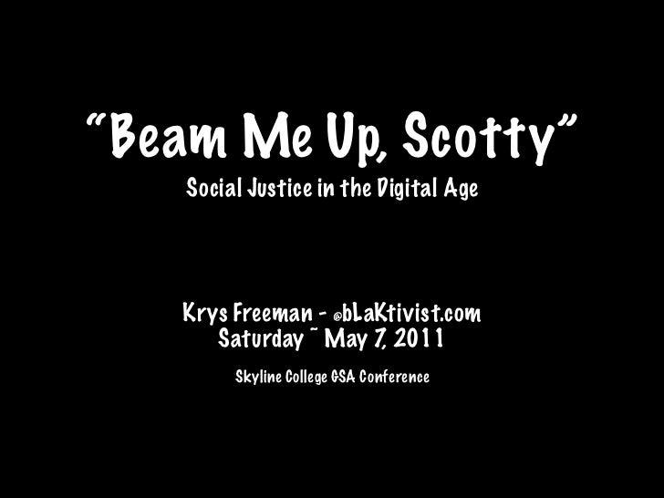 """Beam Me Up, Scotty""    Social Justice in the Digital Age   Krys Freeman - @bLaKtivist.com      Saturday ~ May 7, 2011    ..."