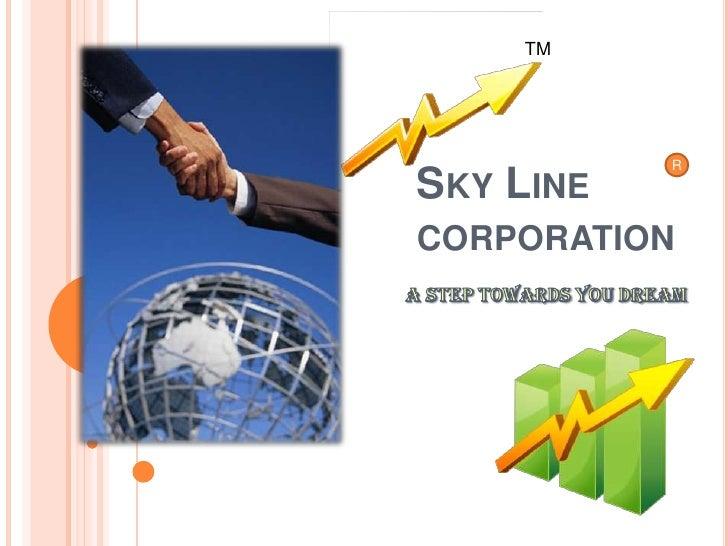 TM<br />Sky Line corporation <br />R<br />A step towards you Dream<br />