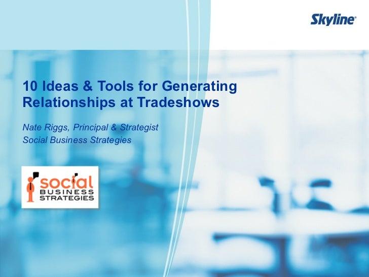 10 Ideas & Tools for Generating Relationships at Tradeshows <ul><li>Nate Riggs, Principal & Strategist </li></ul><ul><li>S...