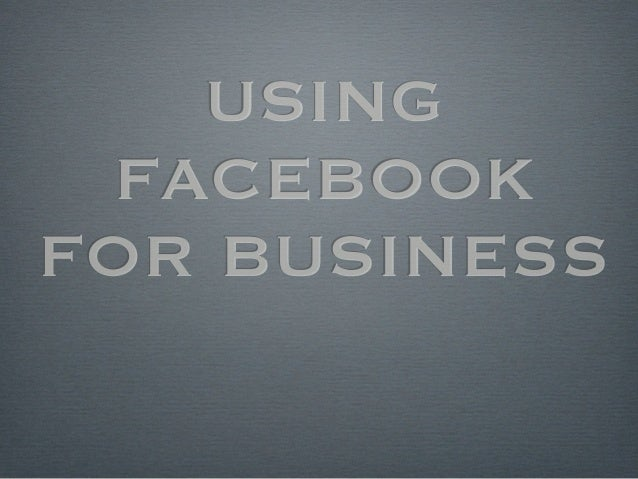 USING  FACEBOOKFOR BUSINESS