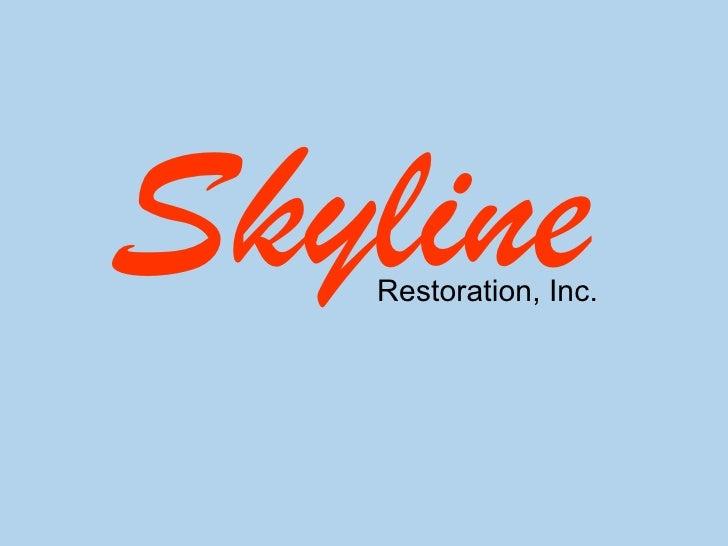 <ul><li>Skyline </li></ul>Restoration, Inc.