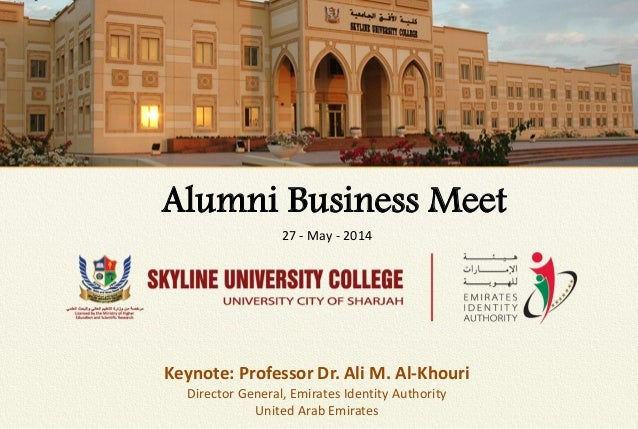Alumni Business Meet 27 - May - 2014 Keynote: Professor Dr. Ali M. Al-Khouri Director General, Emirates Identity Authority...