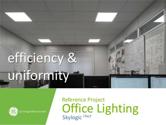 efficiency &uniformity         Reference Project         Office Lighting         Skylogic ITALY