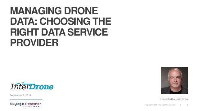 1|Copyright 2018 – Skylogic Research, LLC MANAGING DRONE DATA: CHOOSING THE RIGHT DATA SERVICE PROVIDER September 6, 2018 ...
