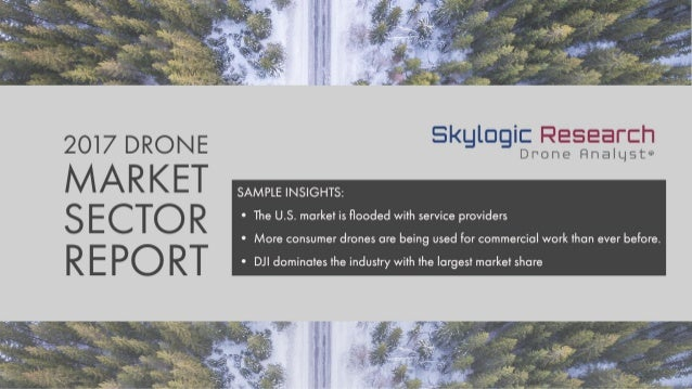 1Copyright 2017 Skylogic Research, LLC | 2017 DRONE MARKET SECTOR REPORT Report Prospectus September 22, 2017