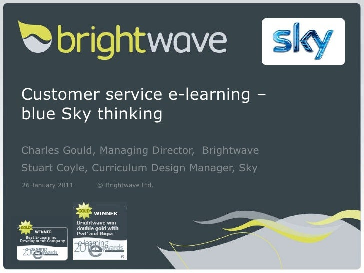 Customer service e-learning –  blue Sky thinking Charles Gould, Managing Director,  Brightwave  Stuart Coyle, Curriculum D...