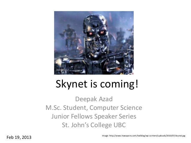 Skynet is coming!                         Deepak Azad               M.Sc. Student, Computer Science                Junior ...