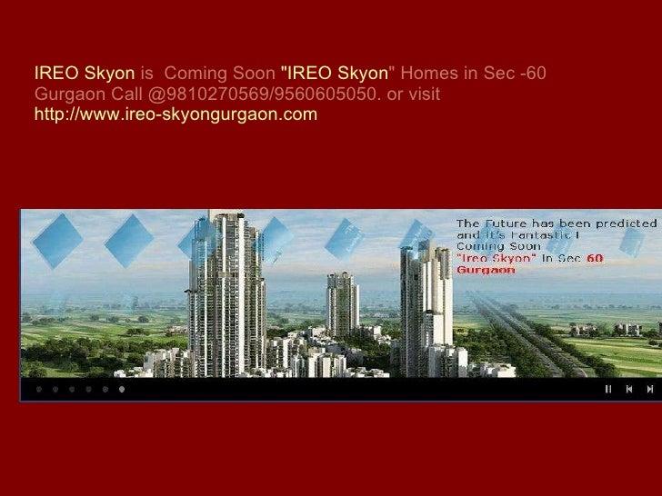 "IREO  Skyon   is  Coming Soon  ""IREO  Skyon ""  Homes in Sec -60 Gurgaon Call @9810270569/9560605050. or visit  h..."