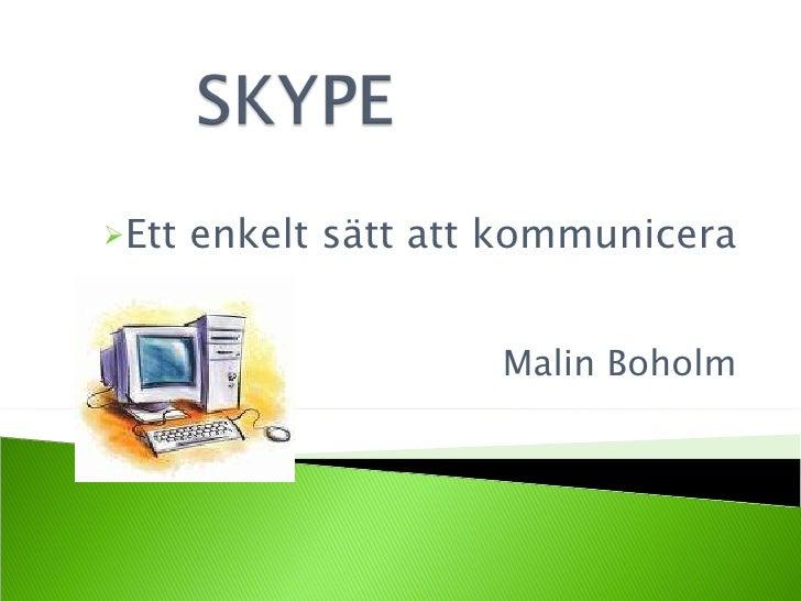 <ul><li>Ett enkelt sätt att kommunicera </li></ul><ul><li>Malin Boholm </li></ul>