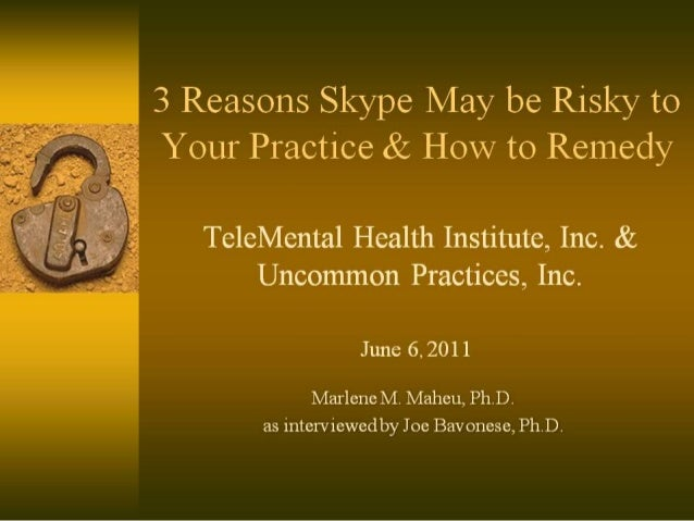 T 3 Reasons Skype May be Risky to      ri; ~A;1.3 Your Practice & HOW to Remedy  A A  I.  A  Te1eMenta1 Health Institute, ...