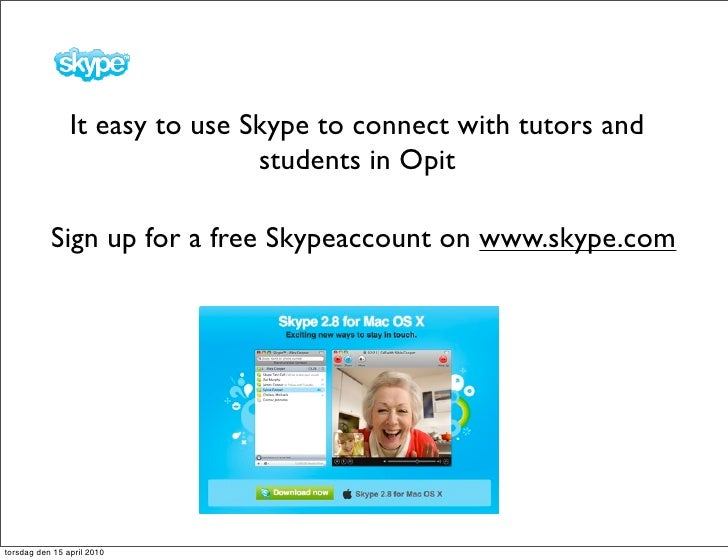 It easy to use Skype to connect with tutors and                                 students in Opit             Sign up for a...