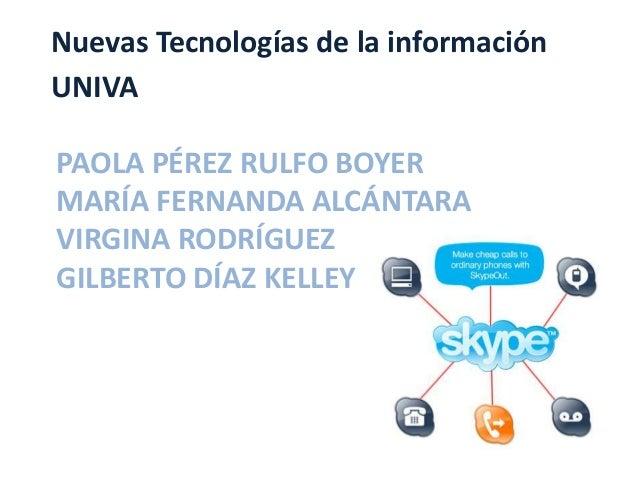 Nuevas Tecnologías de la informaciónUNIVAPAOLA PÉREZ RULFO BOYERMARÍA FERNANDA ALCÁNTARAVIRGINA RODRÍGUEZGILBERTO DÍAZ KEL...