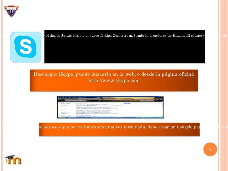 <ul></ul><ul>Skype   (pronunciado: skaip) es un software que permite comunicaciones de texto, voz y vídeo sobre Internet (...