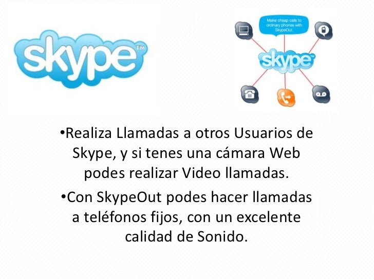 •Realiza Llamadas a otros Usuarios de  Skype, y si tenes una cámara Web    podes realizar Video llamadas.•Con SkypeOut pod...
