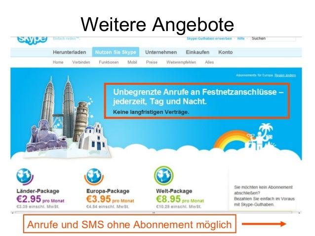Festnetzanrufe und SMS • Man hat die Möglichkeit ein Guthaben zu erwerben, um Festnetz- oder Mobilenummern irgendwo auf de...