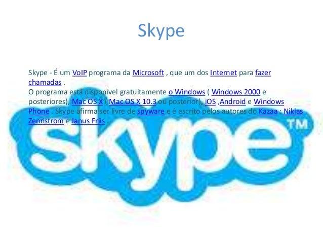 Skype Skype - É um VoIP programa da Microsoft , que um dos Internet para fazer chamadas . O programa está disponível gratu...