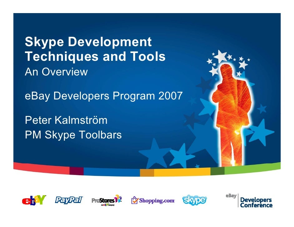 Skype Development Techniques and Tools An Overview  eBay Developers Program 2007  Peter Kalmström PM Skype Toolbars