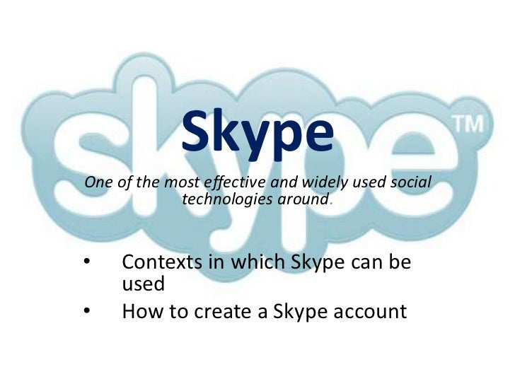 Skype<br />One of the most effective and widely used social technologies around.<br /><ul><li>Contexts in which Skype can ...