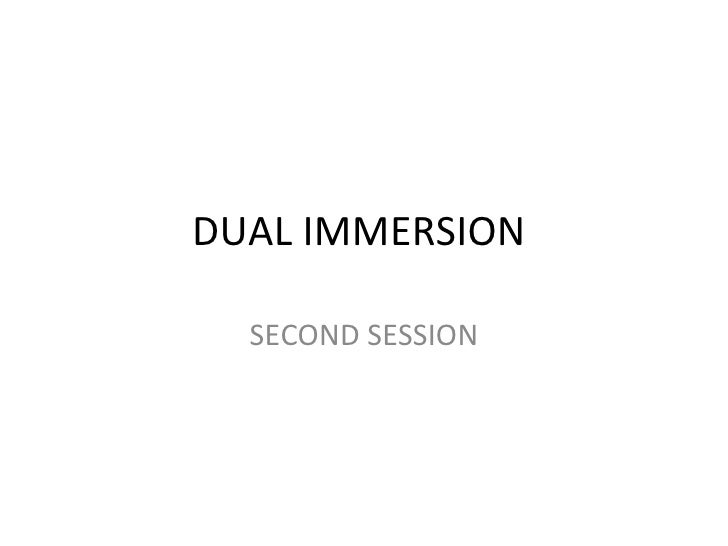 DUAL IMMERSION  SECOND SESSION