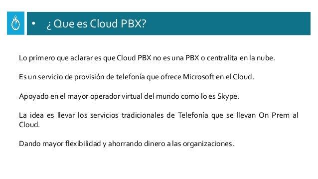 • ¿ Que es Cloud PBX? Lo primero que aclarar es que Cloud PBX no es una PBX o centralita en la nube. Es un servicio de pro...