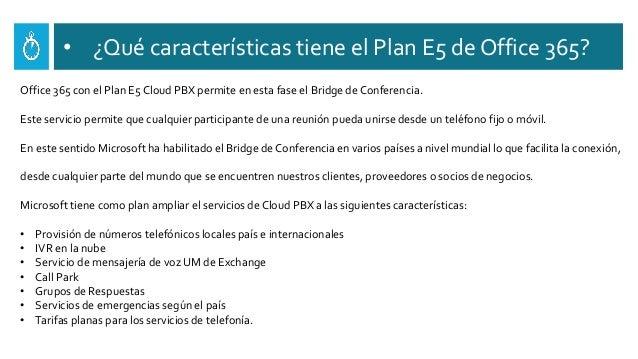 • ¿Qué características tiene el Plan E5 de Office 365? Office 365 con el Plan E5 Cloud PBX permite en esta fase el Bridge ...