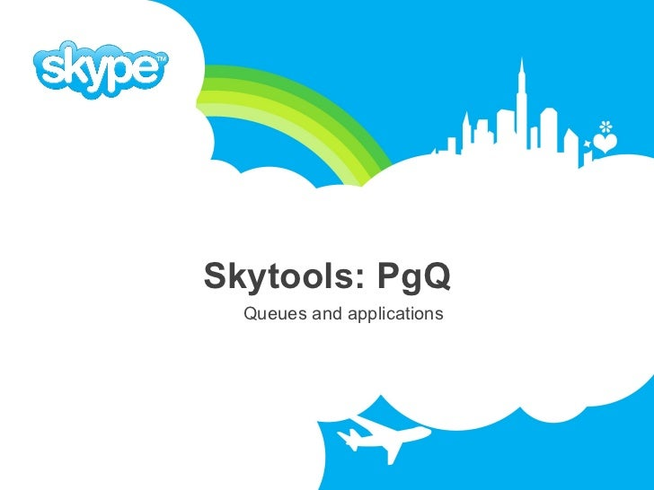 Skytools: PgQ   Queues and applications