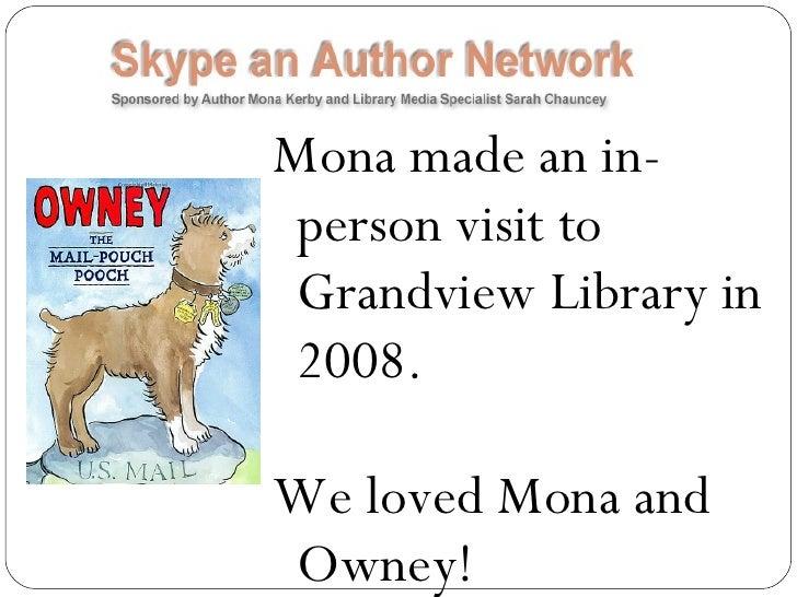<ul><li>Mona made an in-person visit to Grandview Library in 2008.  </li></ul><ul><li>We loved Mona and Owney! </li></ul>