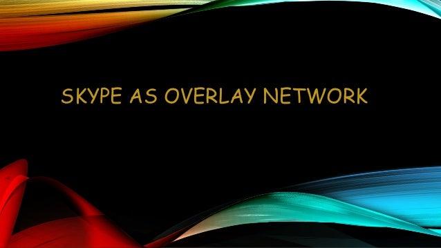 SKYPE AS OVERLAY NETWORK
