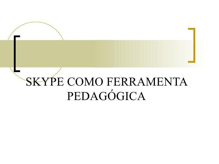 SKYPE COMO FERRAMENTA       PEDAGÓGICA
