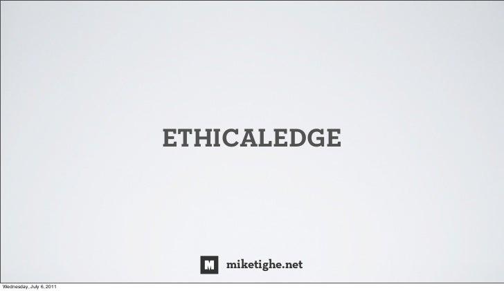 ETHICALEDGE                             miketighe.netWednesday, July 6, 2011