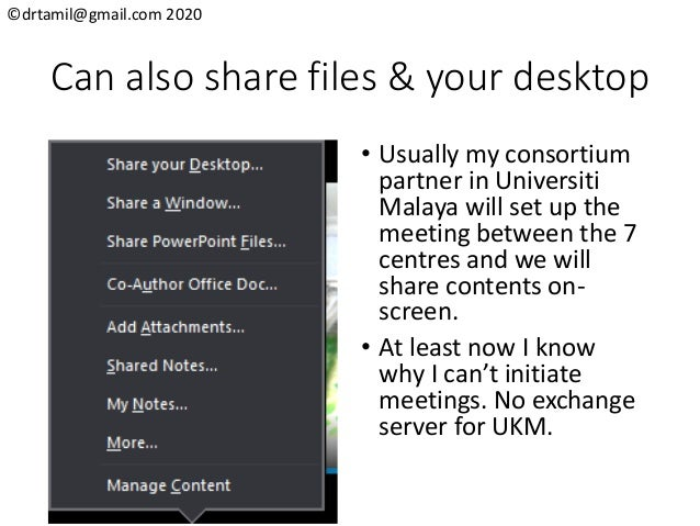 ©drtamil@gmail.com 2020 Can also share files & your desktop • Usually my consortium partner in Universiti Malaya will set ...