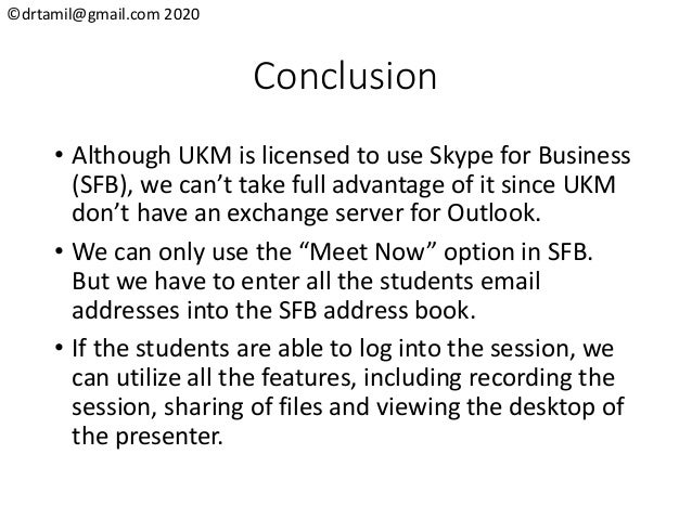 ©drtamil@gmail.com 2020 Conclusion • Although UKM is licensed to use Skype for Business (SFB), we can't take full advantag...