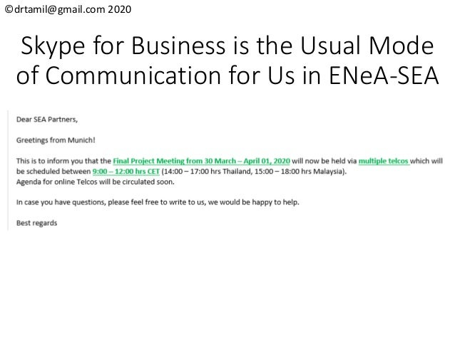©drtamil@gmail.com 2020 Skype for Business is the Usual Mode of Communication for Us in ENeA-SEA