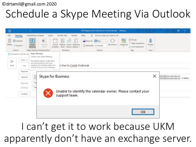 ©drtamil@gmail.com 2020 Schedule a Skype Meeting Via Outlook I can't get it to work because UKM apparently don't have an e...