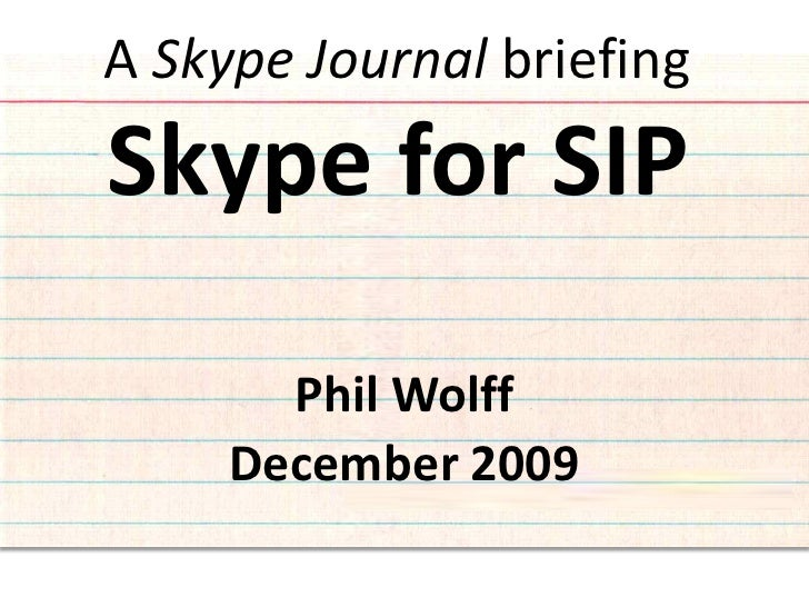 A Skype Journal briefing Skype for SIP         Phil Wolff      December 2009