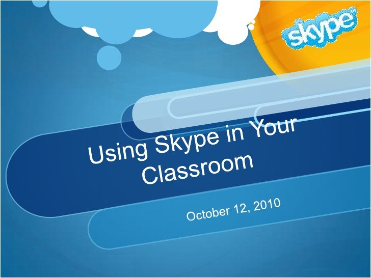 Using Skype in Your Classroom<br />October 12, 2010<br />