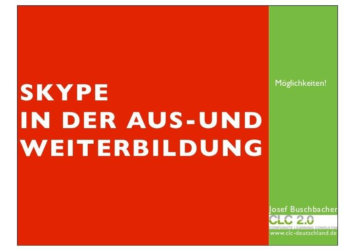 Möglichkeiten!SKYPEIN DER AUS-UNDWEITERBILDUNG                 Josef Buschbacher                 www.clc-deutschland.de