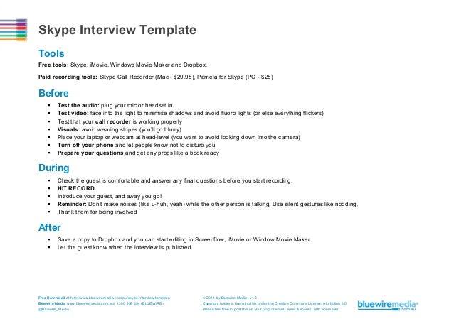 Skype Interview Template Tools Free tools: Skype, iMovie, Windows Movie Maker and Dropbox. Paid recording tools: Skype Cal...