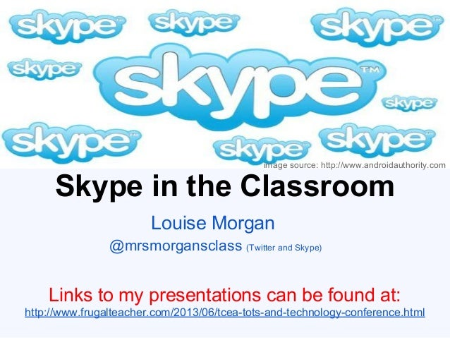 Skype in the ClassroomLouise Morgan@mrsmorgansclass (Twitter and Skype)image source: http://www.androidauthority.comLinks ...