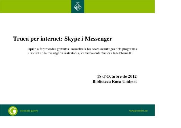 Truca per internet: Skype i Messenger Aprèn a fer trucades gratuïtes. Descobreix les seves avantatges dels programes i ini...