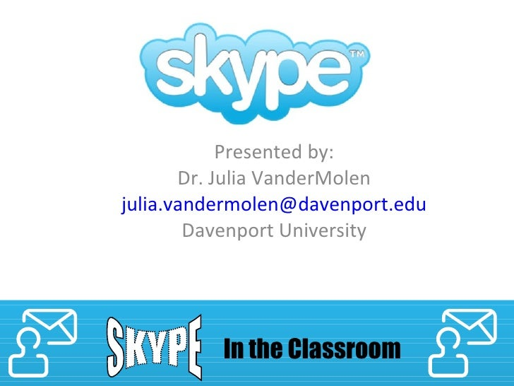 in the Classroom Presented by: Dr. Julia VanderMolen [email_address] Davenport University