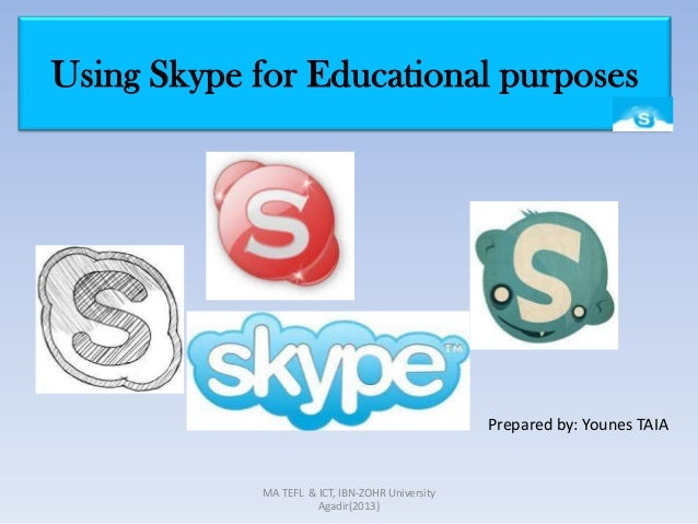 Using Skype for Educational purposes                                                 Prepared by: Younes TAIA            M...