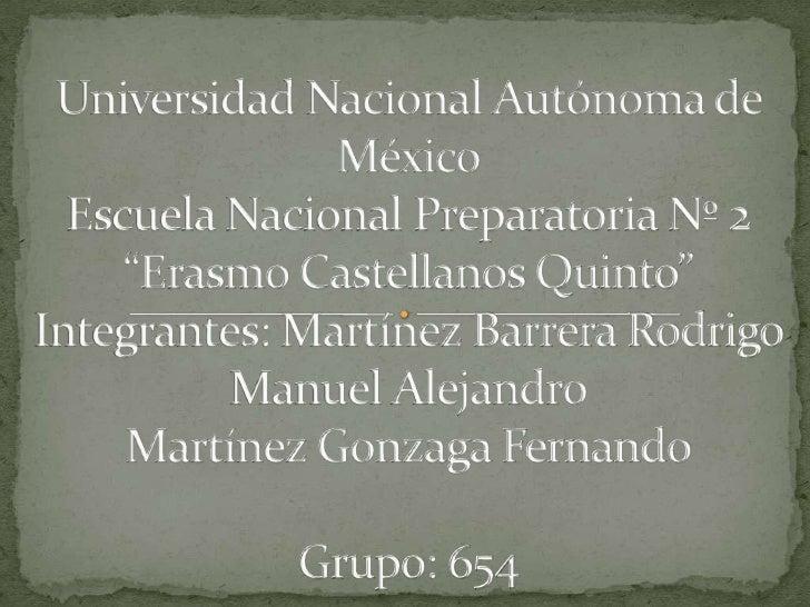 "Universidad Nacional Autónoma de MéxicoEscuela Nacional Preparatoria Nº 2 ""Erasmo Castellanos Quinto""Integrantes: Martínez..."