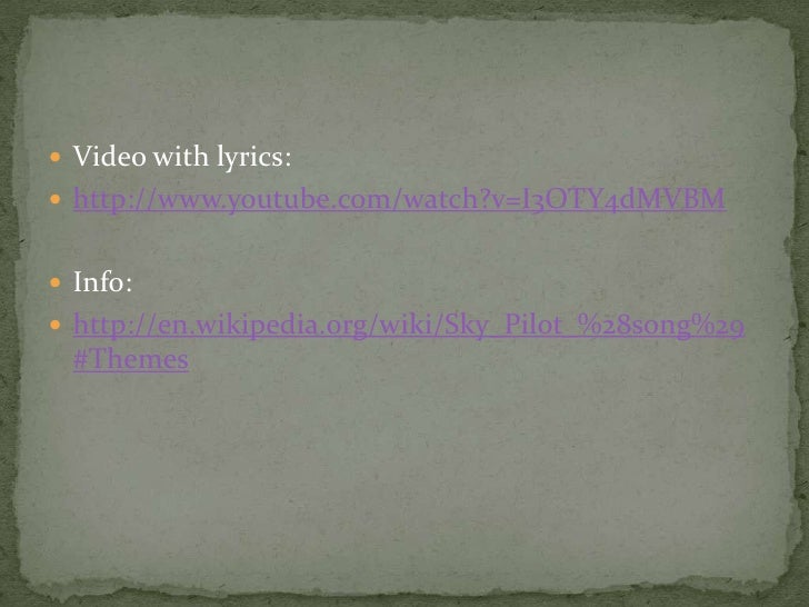 Video withlyrics: <br />http://www.youtube.com/watch?v=I3OTY4dMVBM<br />Info:<br />http://en.wikipedia.org/wiki/Sky_Pilot_...