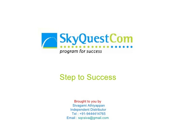 Step to Success       Brought to you by     Sivagami Athiyappan   Independent Distributor    Tel : +91-9444414765  Email :...