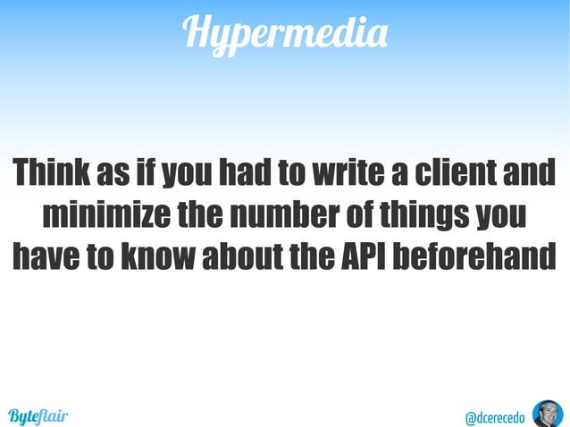 "@dcerecedoByteflair HypermediaHypermedia GET /vehicles/1 Body { …. ""owner"":""https://api.domain.com/users/1"" } Relation typ..."